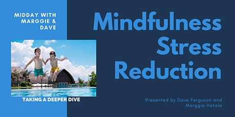 Midday with Marggie & Dave - Mindfulness Stress Reduction: Deeper Dive tickets