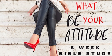What Be Your Attitude: 8 Week Women's Bible Study on the Beatitudes tickets