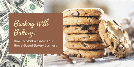 Banking With Bakery: How To Start And Grow Your Home-Based Bakery Business tickets