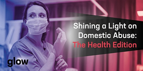 Glow – Shining a Light on Domestic Abuse: The Health Edition tickets