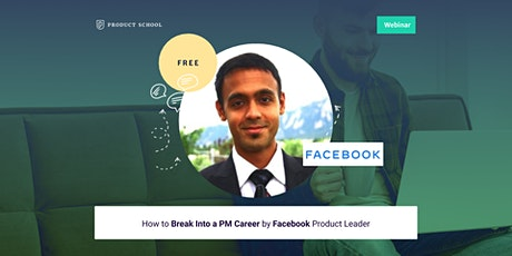 Webinar: How to Break Into a PM Careerby Facebook Product Leader tickets