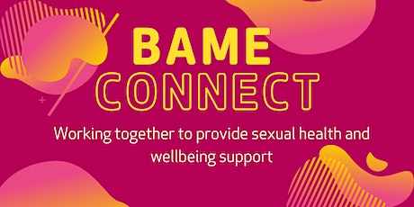 BAME Reconnect - Working together to provide sexual health support! tickets