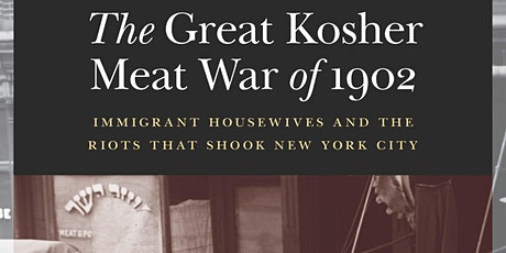 The Great Kosher Meat War of 1902 - A New Book Talk on Zoom tickets