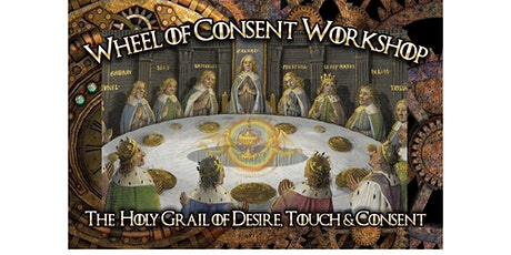 Wheel of Consent Workshop: the Holy Grail of Desire, Touch & Consent tickets