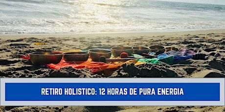 Retiro Holistico // 12 Horas de Pura Energía tickets