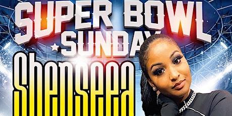 SHENSEEA SUPER BOWL SUNDAY tickets