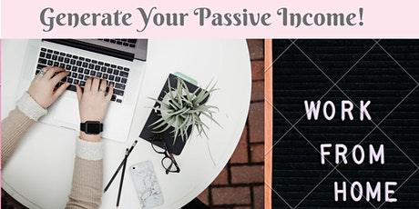"Free ""Generate Passive Income from Home"" Online Webinar tickets"
