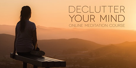 Declutter Your Mind - online meditation course tickets