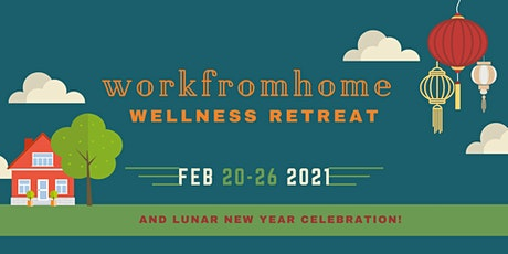 WFH Wellness Retreat + Lunar New Year Celebration (6 day event) tickets