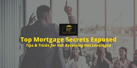 """""""Top Mortgage Secrets Exposed"""" - Tips  for Not Becoming Out Leveraged tickets"""