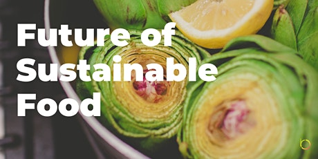 Future of Sustainable Food (Online Panel + Networking) tickets