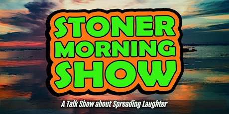 Stoner Morning Show (LIVE) tickets