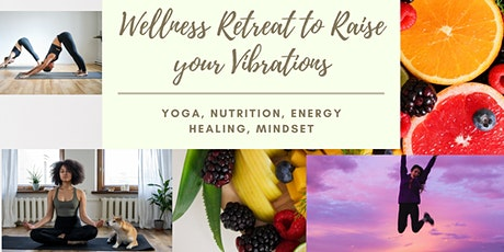 Wellness Retreat to Raise your Vibrations tickets