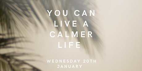 You can live a calmer life tickets