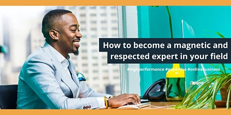 How to become a magnetic and respected expert in your field tickets