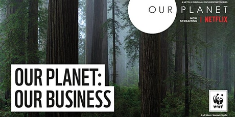 Our Planet: Our Business - an online Netflix/WWF film with discussions tickets