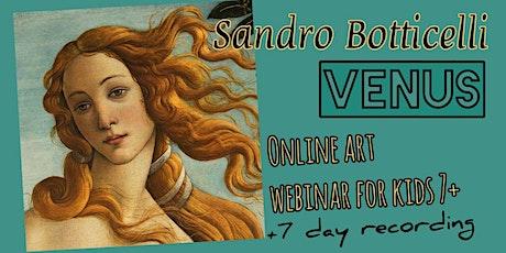 Botticelli - Venus  - Online Art Webinar for Kids 7+ tickets