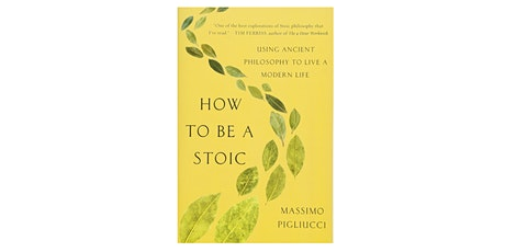 How to be a stoic : using ancient philosophy to live a modern life tickets