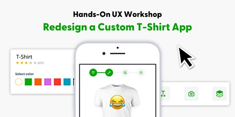 Redesign a Custom T-Shirt App - Hands-On UX Workshop tickets