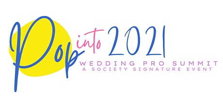 Pop into 2021 Wedding Pro Summit ...a Society Signature Event tickets