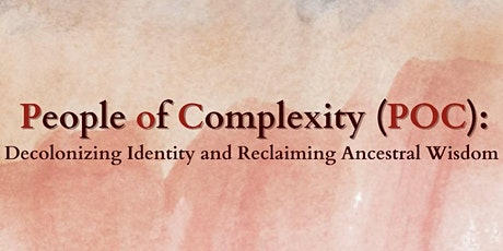 People of Complexities (POC): Decolonizing Identity & Reclaiming Ancestry tickets