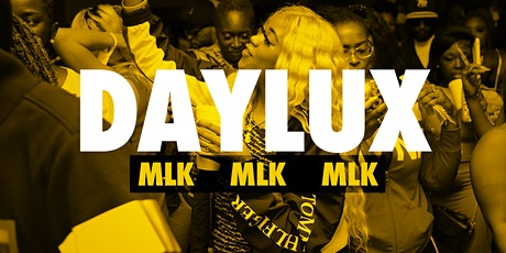 DAYLUX MLK  - Your Best Friend's Favorite Day Party! tickets