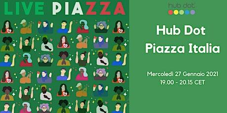 Hub Dot  Italian Live Piazza - Gennaio 2021 biglietti