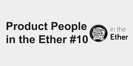 Product People in the Ether #10 tickets