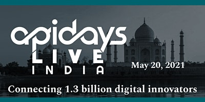 apidays LIVE INDIA 2021 - Connecting 1.3 billion digital innovators