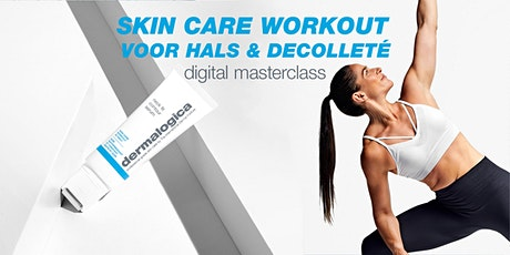 digital masterclass: skin care workout voor hals & decolleté tickets
