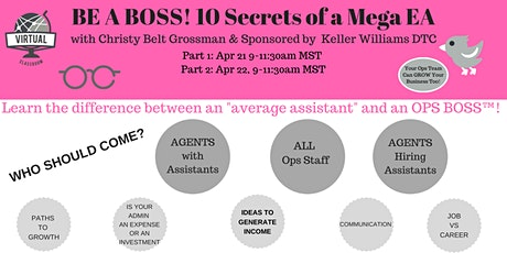 BE A BOSS! 10 Secrets of a Mega EA (Virtual Edition) Sponsor: KW DTC tickets