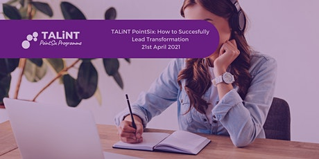 TALiNT PointSix: How to Successfully Lead Transformation Webinar tickets