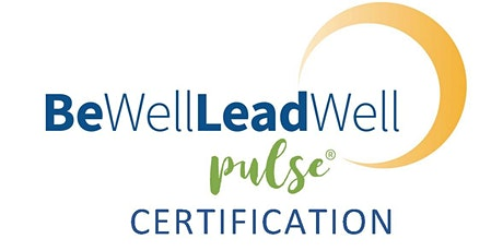 Be Well Lead Well Pulse® Certification - A Remote Learning Experience tickets