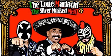 The Lone Mariachi and The Silver Masked Men at The Main Bar tickets