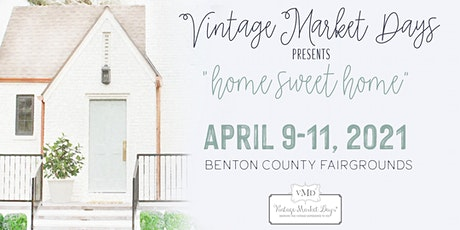 "Vintage Market Days® of NW Arkansas Spring Event ""Home Sweet Home"" tickets"