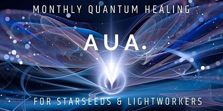 Monthly Quantum Healing AUA - For Starseeds & Lightworkers tickets