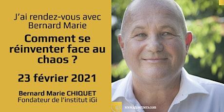 J'ai rendez-vous avec Bernard Marie : Comment se réinventer face au chaos ? billets
