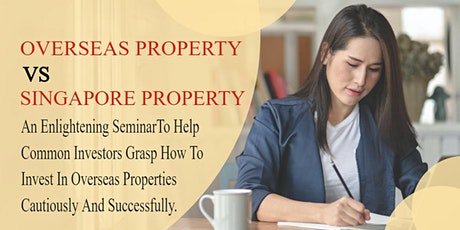 Overseas Property vs Singapore Property-Revealing Seminar To Help Investors tickets