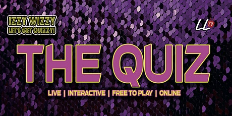 The Quiz - Izzy Wizzy Let's Get Quizzy!  Live FREE Quiz tickets