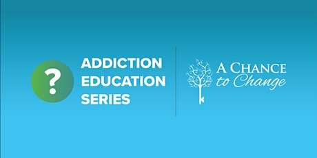 Addiction Education Series - (1 of 8 topics each week) tickets