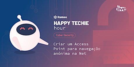 """Happy Techie Hour """"Criar um Access Point para navegação anónima na net"""" bilhetes"""
