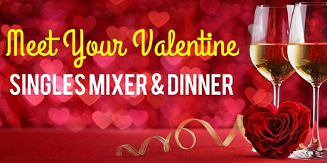 Meet Your Valentine - Singles Mixer and Dinner tickets