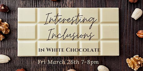 Interesting Inclusions in White Chocolate (Virtual) tickets