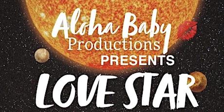 Aloha Baby Productions Presents LOVE STAR tickets