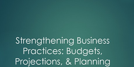 Strengthening Business Practices: Budgets, Projections & Planning tickets