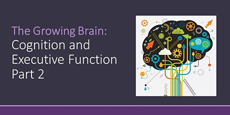 The Growing Brain: Cognition & Executive Function Part 2 tickets