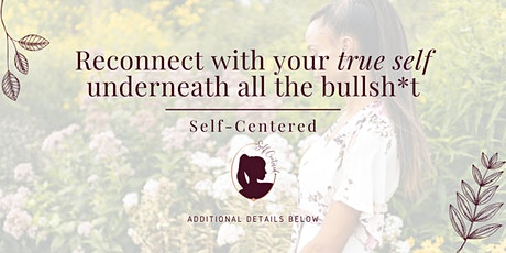 Self-Centered: Reconnect with your true self underneath all the bullshit! tickets