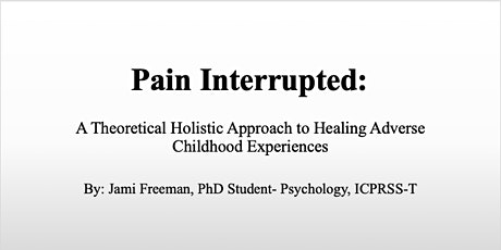Pain Interrupted: A Theoretical Holistic Approach to Healing ACE's tickets