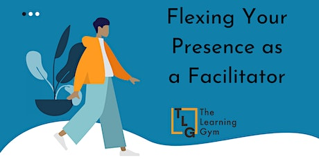 Flexing Your Presence as a Facilitator tickets