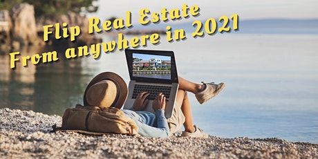 Flip REAL ESTATE from ANYWHERE in 2021. Introduction tickets